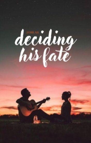 Deciding His Fate   ✓
