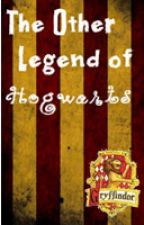The Other Legend of Hogwarts - Gryffindor by hannahissopotterlike