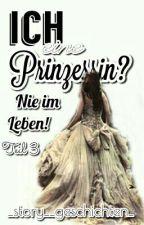 Ich eine Prinzessin? - Nie im Leben Teil 3 by _story__geschichten_