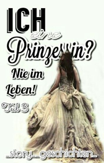 Ich eine Prinzessin? - Nie im Leben Teil 3