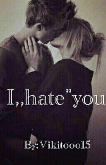 "I ,,hate""you"