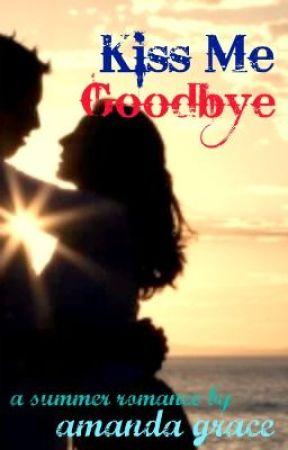 Kiss Me Goodbye by amandagrace