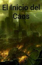 el inicio del caos by mariangel1238