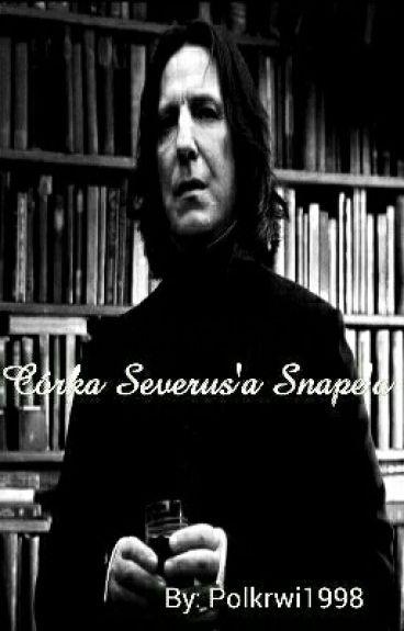 Córka Severus'a Snape'a || S.S. H.P. ✔