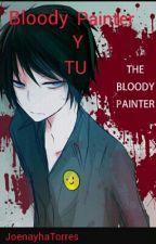 Bloody Painter y Tu [primera temporada] by InsanityJona