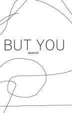 But you; poesía  by Anariet