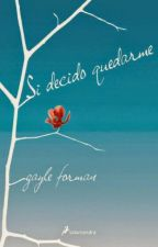 Si decido quedarme - Gayle Forman by Orianajgm