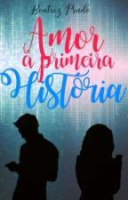 Amor à Primeira História - Bia Prado by beeapradoo