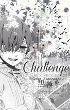 Ciel x Reader =One-Shot= ❤️Challenges❤️ by SeoulcialOreo
