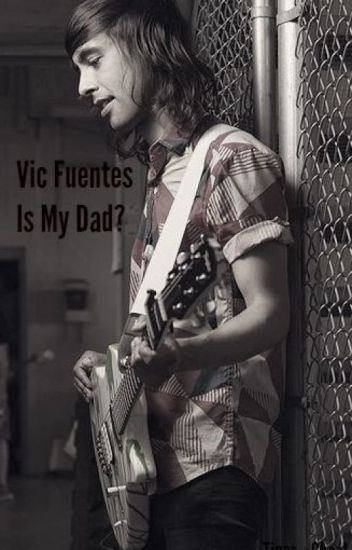Vic Fuentes Is My Dad?