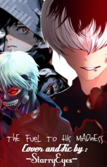 ThE FUeL To HIs MADnEsS [Yandere! Kaneki/Sasaki x Reader | Tokyo Ghoul Fanfic]