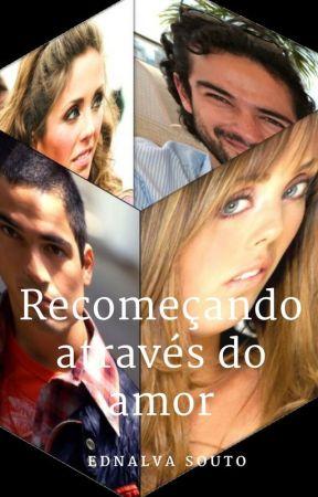 Será removida em 01/02/2018 p/ revisão - Recomeçando Atráves do Amor by Ednalva_Souto