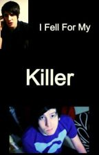 I Fell For My Killer/ a Phan-fic by MadeintheUS