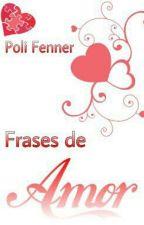 Frases de Amor - Livro 1 - REFORMANDO by PolianaRosinFenner