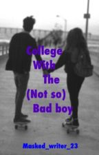 College With the (Not So) Bad Boy by Masked_writer_23
