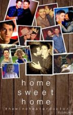 Home Sweet Home | Destiel AU by aestheticallyshy