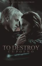 To Destroy » Dramione by cupofno