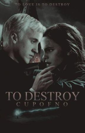 To Destroy » Dramione by cupofno