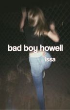 bad boy howell [#Wattys2016]  by VOIDLOVELIS