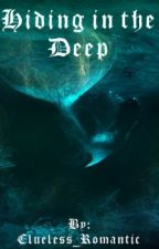 Hiding in the Deep by Clueless_Romantic
