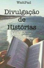 Divulgação de Histórias by Miss_nonocas