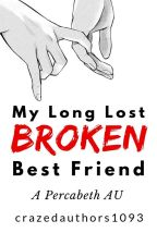 ✓My Long, Lost, Broken Best Friend (A Percy Jackson AU fanfiction) by crazedauthors1093