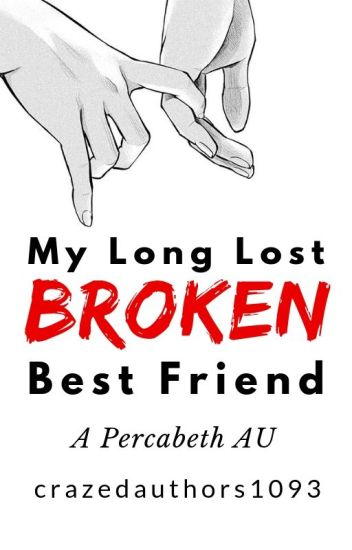 ✓My Long, Lost, Broken Best Friend (A Percy Jackson AU fanfiction