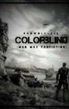 Colorblind {Mad Max Fanfiction} by badwolf-xix