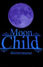 Moon Child (Moon Child Series Book 1) by daawesomeme