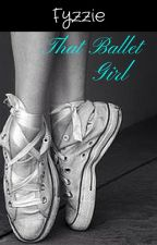 That Ballet Girl by Fyzzie