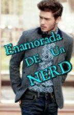 Enamorada de Un Nerd♥ by Letras-compartidas