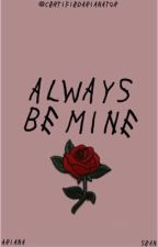 Always Be Mine • seaniana by CertifiedArianator
