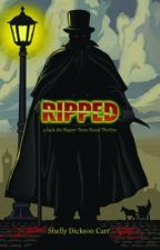 RIPPED-- a Jack the Ripper Time-Travel Thriller by ShellyKarol