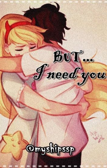 But...I need you. (Starco)