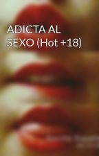 ADICTA AL SEXO (Hot +18) by carmeliki