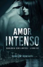 Amor Intenso ( Duologia Amor Insano ) by vanessabenfatti0