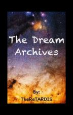 The Dream Archives by TheReTARDIS