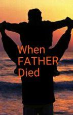 When Father Died by NerdAndWeirdo