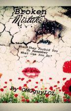 Broken Mistake by OMGguyLOL