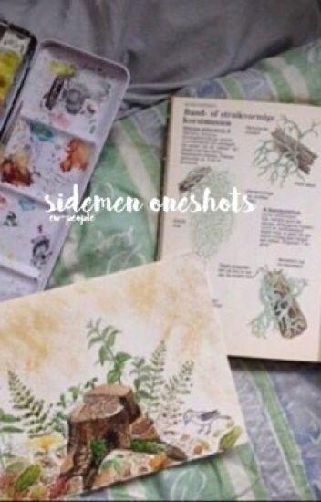 Sidemen Oneshots // REQUEST OPEN