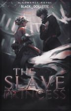 👸🏼The Slave Princess👸🏼 [On-going] by black_dollette