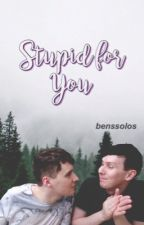 Stupid for You ➹ [ dan + phil oneshots ] by benssolos