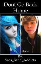 A Ashton Irwin Love Story {Don't Go Back Home} by 5sos_Band_Addicts