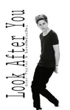 Look After You (One Direction Fanfic) |ON HOLD| by LoveMeForMei