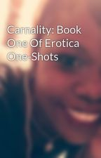 Carnality: Book One Of Erotica One-Shots by DetectivePotatoe