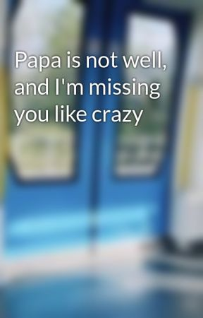 Papa Is Not Well And Im Missing You Like Crazy Wattpad