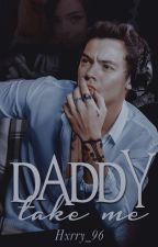 Daddy, Take me. (H.S) || EDITANDO || by Hxrry_96