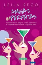 Amigas Imperfeitas - juntas no amor, na dor e no rock'n'roll by LeilaRego
