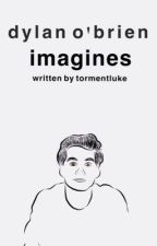 imagines // dylan o'brien by tormentluke