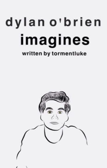 imagines // dylan o'brien